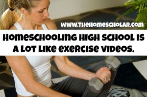 Homeschooling High School is a Lot Like Exercise Videos