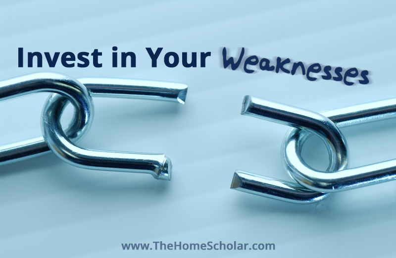 Invest in Your #Homeschool Weaknesses @TheHomeScholar