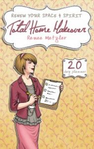 Total Home Makeover: Transform Yourself, Your Family, and Your Home