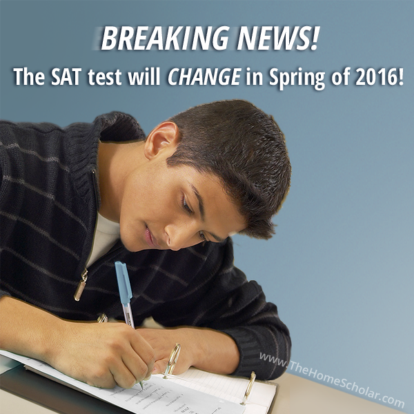 The SAT test will change in Spring of 2016 #Homeschool @TheHomeScholar