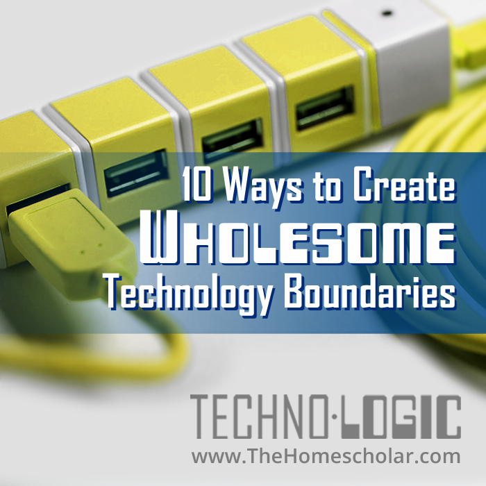 10 Great Ways to Create Wholesome Technology Boundaries
