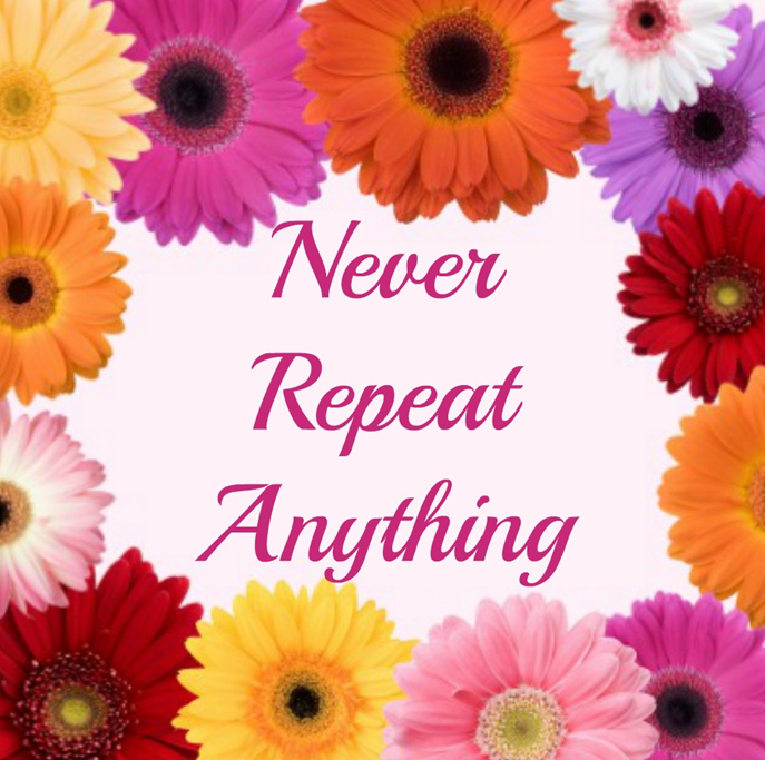 never repeat anything
