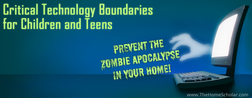Prevent the Zombie Apocalypse in Your Home! How to Create Safe and Sane Technology Boundaries!
