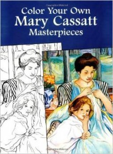 Dover Art Coloring Books: Color Your Own Mary Cassatt Masterpieces