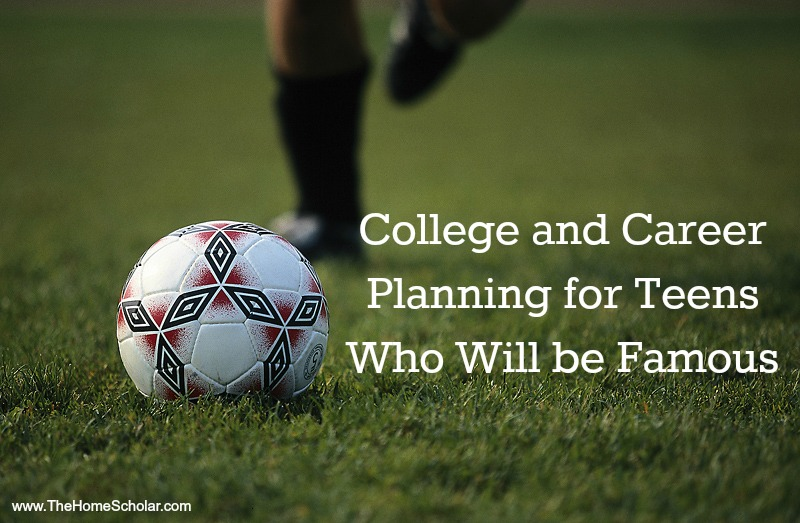 College and Career Planning for Teens Who Will be Famous