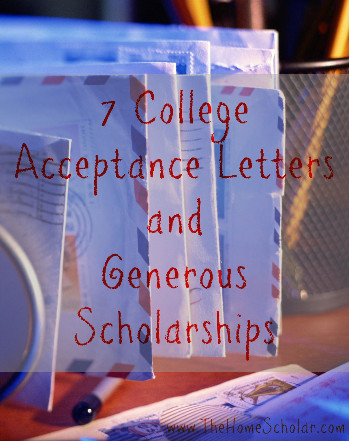 #7 College Acceptance Letters and Generous Scholarships @TheHomeScholar