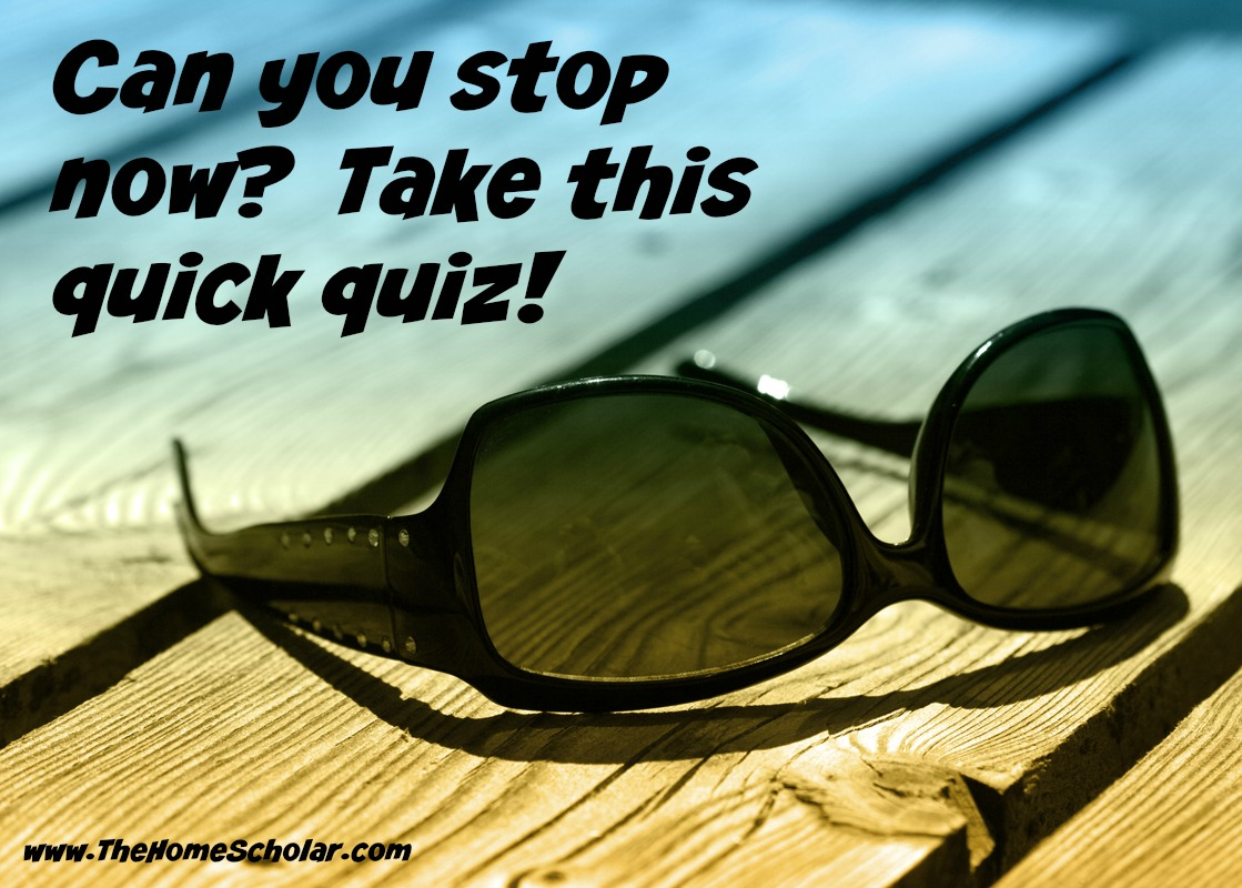 Can You Stop Now? Take this Quick Quiz!