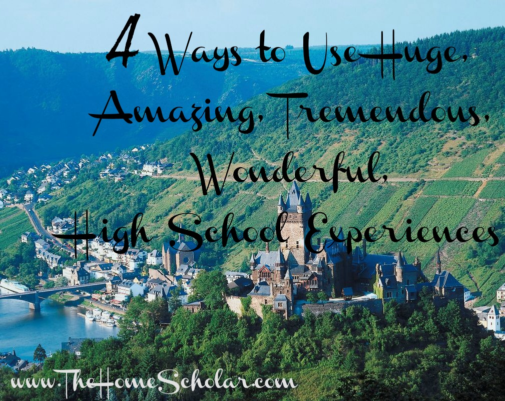 #4 Ways to Use Huge, Amazing, Tremendous, Wonderful, High School Experiences @TheHomeScholar