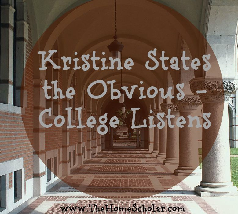 #Kristine States the Obvious - College Listens @TheHomeScholar
