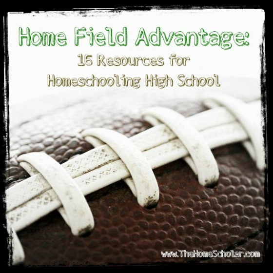 Home Field Advantage: 16 Resources for Homeschooling High School