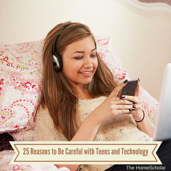 25 Reasons to be Careful with Teens and Technology